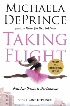 Taking flight : from war orphan to star ballerina - Michaela DePrince