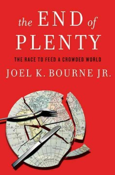 End of Plenty : The Race to Feed a Crowded World - Joel K Bourne