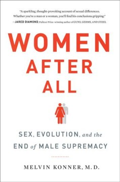 Women After All : Sex, Evolution, and the End of Male Supremacy - Melvin Konner