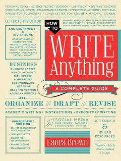 How to write anything : a complete guide - Laura Marie Brown