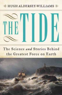 Tide : The Science and Stories Behind the Greatest Force on Earth - Hugh Aldersey-Williams