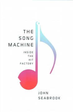 The song machine : inside the hit factory / John Seabrook - John Seabrook