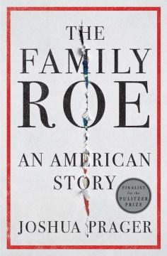 Family Roe : An American Story - Joshua Prager