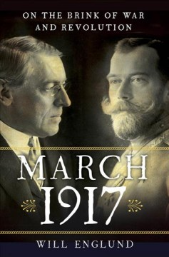 March 1917 : on the brink of war and revolution / Will Englund - Will Englund