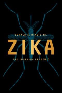 Zika : The Emerging Epidemic - Donald G Mcneil