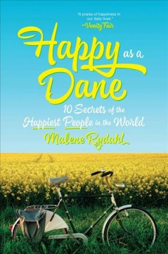 Happy As a Dane : 10 Secrets of the Happiest People in the World - Malene Rydahl
