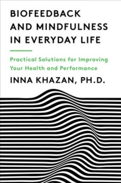 Biofeedback and Mindfulness in Everyday Life : Practical Solutions for Improving Your Health and Performance - Inna Khazan