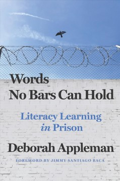 Words no bars can hold : literacy learning in prison - Deborah Appleman