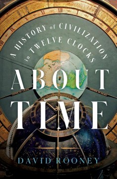 About Time : A History of Civilization in Twelve Clocks - David Rooney