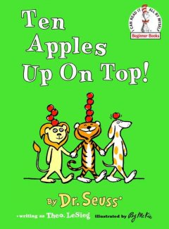 Ten apples up on top! - Theo LeSieg