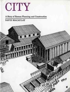 City : A Story of Roman Planning and Construction - David Macaulay