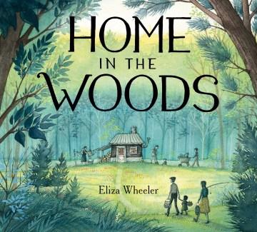 Home in the woods - Eliza Wheeler