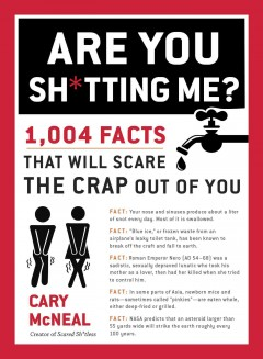Are You Sh*tting Me? : 1,004 Facts That Will Scare the Sh*t Out of You - Cary Mcneal