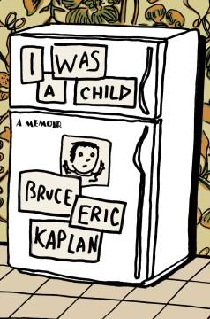 I Was a Child : A Memoir - Bruce Eric Kaplan