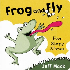 Frog and Fly : four slurpy stories - Jeff Mack