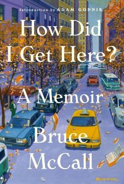 How Did I Get Here? : A Memoir - Bruce; Gopnik McCall