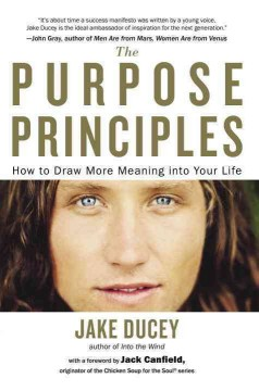 The purpose principles : how to draw more meaning into your life  - Jake Ducey