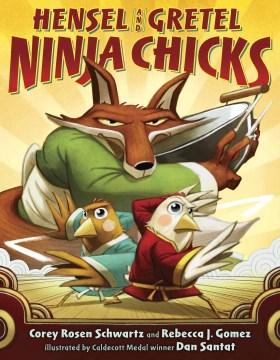 Hensel and Gretel, ninja chicks - Corey Rosen Schwartz