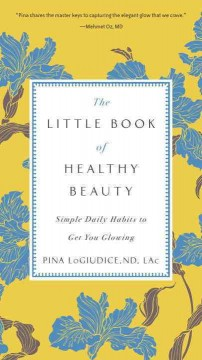 Little Book of Healthy Beauty : Simple Daily Habits to Get You Glowing - Pina Logiudice