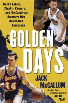 Golden Days : West's Lakers, Steph's Warriors, and the California Dreamers Who Reinvented Basketball - Jack McCallum