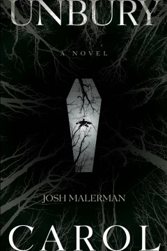 Unbury Carol : a novel - Josh Malerman