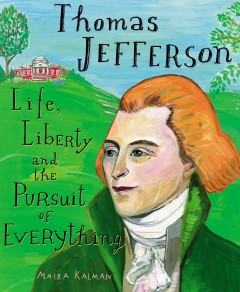 Thomas Jefferson : life, liberty and the pursuit of everything - Maira Kalman