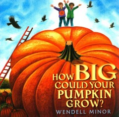 How big could your pumpkin grow? - Wendell Minor