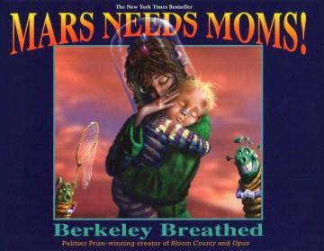 Mars needs moms! - Berke Breathed