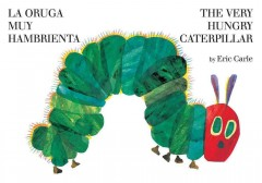 The very hungry caterpillar = La oruga muy hambrienta - Eric Carle