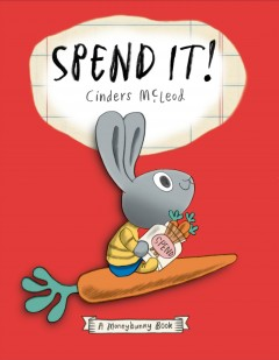 Spend it! : a moneybunny book - Cinders McLeod