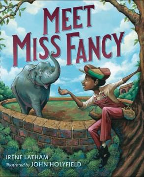 Meet Miss Fancy - Irene Latham