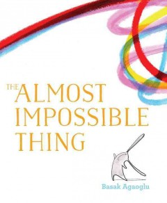The almost impossible thing - Basak Agaoglu