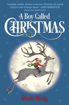 A boy called Christmas  / Matt Haig ; with illustrations by Chris Mould - Matt Haig