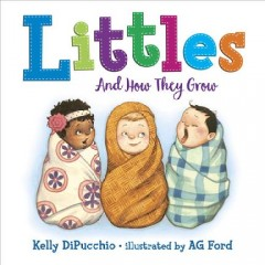Littles : and how they grow - Kelly DiPucchio