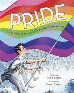Pride : the story of Harvey Milk and the Rainbow Flag / written by Rob Sanders ; illustrated by Steven Salerno - Rob Sanders