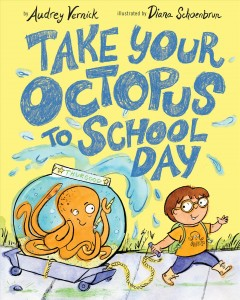 Take your octopus to school day - Audrey Vernick