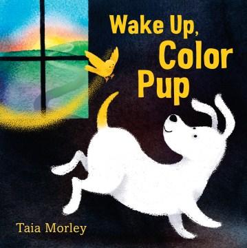 Wake up, color pup - Taia Morley