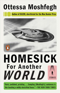 Homesick for another world : stories - Ottessa Moshfegh