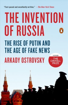 The invention of Russia : from Gorbachev's freedom to Putin's war - Arkady Ostrovsky