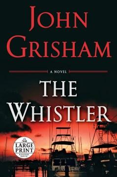 The whistler : a novel - John Grisham