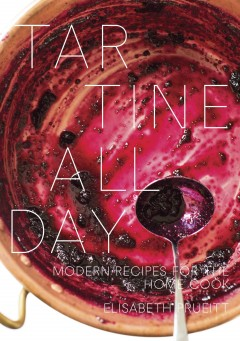Tartine all day : modern recipes for the home cook - Elisabeth M Prueitt