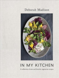 In My Kitchen : A Collection of New and Favorite Vegetarian Recipes - Deborah Madison