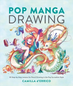 Pop Manga Drawing : 30 Step-by-step Lessons for Pencil Drawing in the Pop Surrealism Style - Camilla; Graves D'errico