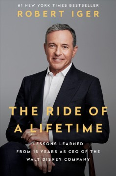 Ride of a Lifetime : Lessons Learned from 15 Years As CEO of the Walt Disney Company - Robert; Lovell Iger