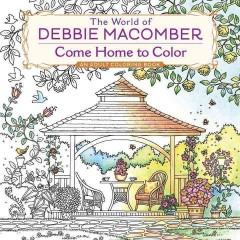 The world of Debbie Macomber : Come home to color : an adult coloring book - Debbie Macomber