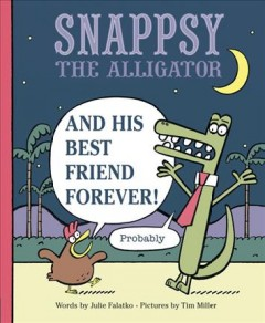 Snappsy the alligator and his best friend forever (probably) - Julie Falatko