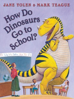 How do dinosaurs go to school? - Jane Yolen