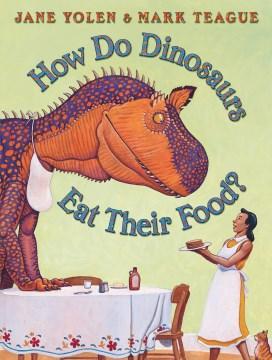 How do dinosaurs eat their food? - Jane Yolen