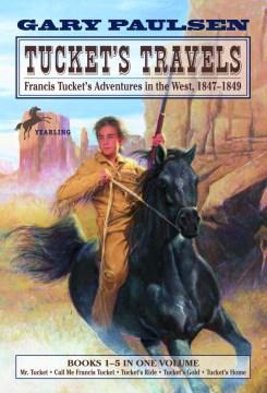 Tucket's Travels : Francis Tucket's Adventures in the West, 1847-1849 - Gary Paulsen