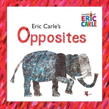 Opposites - Eric Carle
